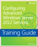 Training Guide : Configuring Windows Server 2012 Advanced Services, Thomas, Orin, 0735674256