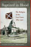 Baptized in Blood : The Religion of the Lost Cause, 1865-1920, Wilson, Charles Reagan, 0820334251