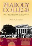 Peabody College : From a Frontier Academy to the Frontiers of Teaching and Learning, Conkin, Paul K., 0826514251