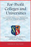 For-Profit Colleges and Universities : Their Markets, Regulation, Performance, and Place in Higher Education, William G. Tierney, Guilbert C Hentschke, Vicente M. Lechuga, 1579224253
