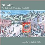 Pitmatic : The Talk of the North East Coalfield, Griffiths, Bill, 1904794254