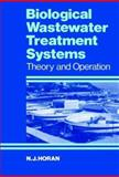 Biological Wastewater Treatment Systems : Theory and Operation, Horan, Nigel, 0471924253