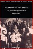 Dictating Demography : The Problem of Population in Fascist Italy, Ipsen, Carl, 0521894255
