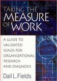 Taking the Measure of Work : A Guide to Validated Scales for Organizational Research and Diagnosis, Fields, Dail L., 0761924256