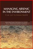 Managing Arsenic in the Environment : From Soil to Human Health, Naidu, R., 1578084253