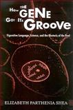 How the Gene Got its Groove, Elizabeth Parthenia Shea, 0791474259