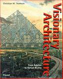 Visionary Architecture : From Babylon to Virtual Reality, Thomsen, Christian W., 3791314254