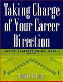 Taking Charge of Your Career Direction Bk. 1 : Career Planning Guide, Lock, Robert D., 0534574262