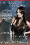 Half-Blood Princess:Abel's Slayers and the Guardians, Magen McMinimy, 1484054261