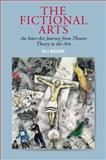 The Fictional Arts : An Inter-Art Journey from Theatre Theory to the Arts, Rozik, Eli, 1845194268