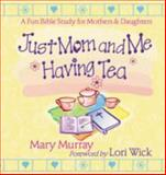 Just Mom and Me Having Tea, Mary Murray, 0736904263