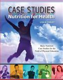 Case Studies : Nutrition for Health: Basic Nutrition Case Studies for the Field of Physical Education, Farley, Lisa A., 0757554261
