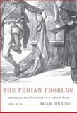 The Fenian Problem : Insurgency and Terrorism in a Liberal State, 1858-1874, Jenkins, Brian, 0773534261