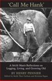 Call Me Hank : A Stó - Lõ Man's Reflections on Logging, Living, and Growing Old, , 0802094260