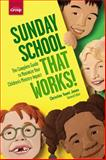 Sunday School That Works!, Christine Yount Jones, 1470704269