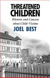 Threatened Children : Rhetoric and Concern about Child-Victims, Best, Joel, 0226044262