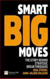 Smart Big Moves : The Secrets of Successful Strategic Shifts, Strebel, Paul and Ohlsson-Corboz, Anne-Valerie, 0273714260