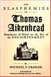 The Blasphemies of Thomas Aikenhead : Boundaries of Belief on the Eve of the Enlightenment, Graham, Michael F., 0748634266