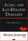 Aging and Age-Related Diseases : The Basics, Karasek, Micha, 1594544263