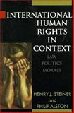 International Human Rights in Context : Law, Politics, Morals, Steiner, Henry and Alston, Philip, 0198254261