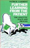 Further Learning from the Patient : The Analytic Space and Process, Casement, Patrick, 0415054265
