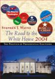 The Road to the White House 2004 : The Politics of Presidential Elections, Wayne, Stephen J., 0534614264