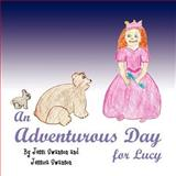 An Adventurous Day for Lucy, Jessi Swanson And Jessica Swanson and Jessica Swanson, 146262426X