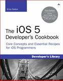 The iOS 5 Developer's Cookbook : Core Concepts and Essential Recipes for iOS Programmers, Sadun, Erica, 0321754263