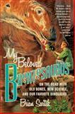 My Beloved Brontosaurus, Brian Switek, 0374534268