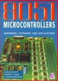 The 8051 Microcontrollers : Hardware, Software and Applications, Calcutt, D. M. and Cowan, Frederick J., 0471314269