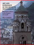 Art and Patronage in the Medieval Mediterranean : Merchant Culture in the Region of Amalfi, Caskey, Jill, 0521284260