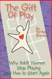 The Gift of Play, Barbara Brannen, 0595234267