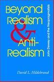 Beyond Realism and Antirealism : John Dewey and the Neopragmatists, Hildebrand, David L., 082651426X