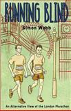 Running Blind: an Alternative View of the London Marathon, Simon Webb, 1496064267