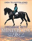 Dressage with Mind, Body, and Soul, Linda Tellington-Jones and Rebecca Didier, 1570764263