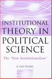 Institutional Theory in Political Science : The New Institutionalism, Peters, B. Guy, 1855674262