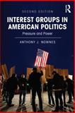 Interest Groups in American Politics, Anthony Nownes, 0415894263