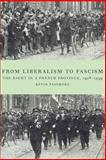 From Liberalism to Fascism : The Right in a French Province, 1928-1939, Passmore, Kevin, 0521894263