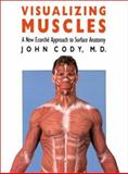 Visualizing Muscles : A New Ecorche Approach to Surface Anatomy, Cody, John, 070060426X
