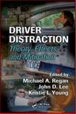 Driver Distraction : Theory, Effects, and Mitigation, Regan, Michael A. , 084937426X