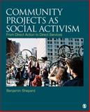 Community Projects as Social Activism : From Direct Action to Direct Services, Shepard, Benjamin, 1412964261