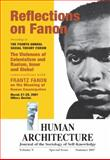 Reflections on Fanon : The Violences of Colonialism and Racism, Inner and Global--Conversations with Frantz Fanon on the Meaning of Human Emancipation [Human Architecture: Journal of the Sociology of Self-Knowledge (Special Summer 2007 Double-Issue)], , 1888024267