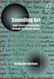 Sounding Art : Eight Literary Excursions Through Electronic Music, Norman, Katharine, 0754604268