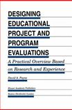 Designing Educational Project and Program Evaluations : A Practical Overview Based on Research and Experience, Payne, David A., 0792394267