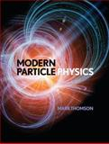 Modern Particle Physics, Thomson, Mark, 1107034264