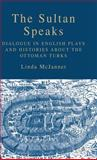 The Sultan Speaks : Dialogue in English Plays and Histories about the Ottoman Turks, McJannet, Linda and Mcjannet, Linda, 1403974268