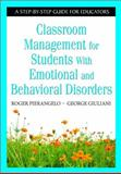 Classroom Management for Students with Emotional and Behavioral Disorders : A Step-by-Step Guide for Educators, Pierangelo, Roger and Giuliani, George A., 1412954266
