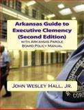 Arkansas Guide to Executive Clemency (2d Ed. ), John Hall, 1494994267