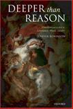 Deeper Than Reason : Emotion and Its Role in Literature, Music, and Art, Robinson, Jenefer, 0199204268