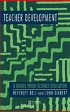 Teacher Development : A Model from Science Education, Gilbert, John and Bell, Beverley, 0750704268